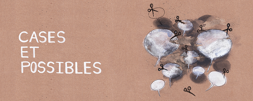 Affichette : Cases et possibles. Des bulles de paroles un peu floues et ondulées. Des petits ciseaux noirs les taillent.